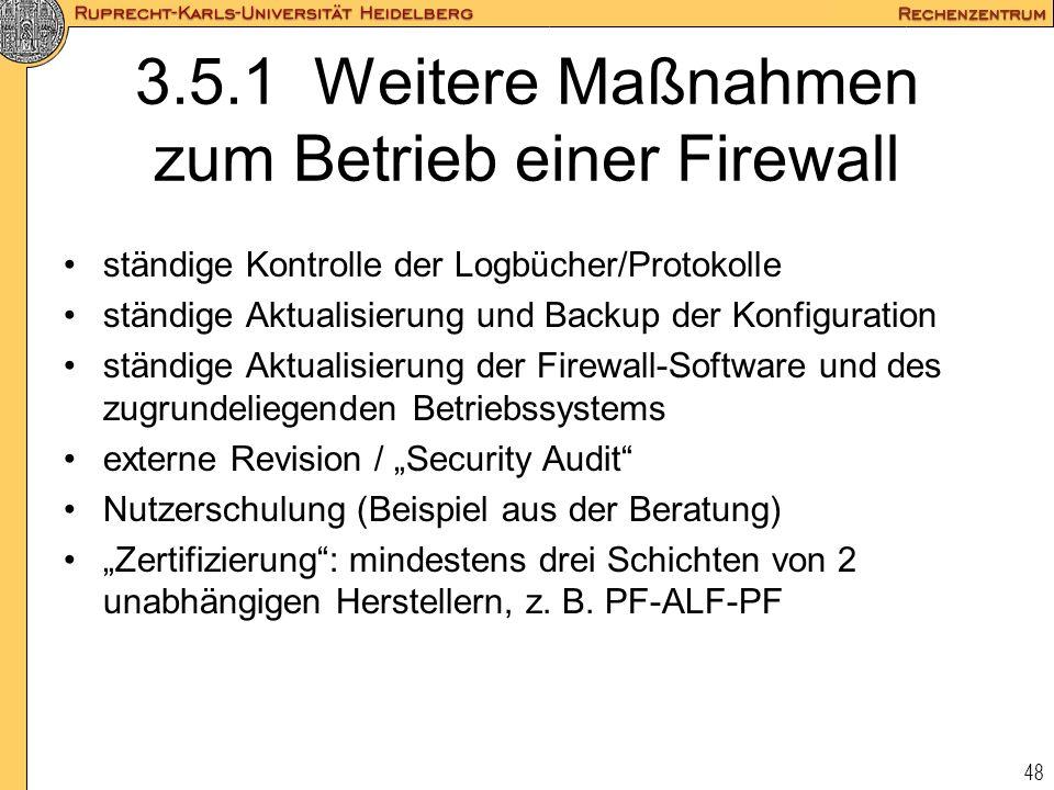 48 3.5.1 Weitere Maßnahmen zum Betrieb einer Firewall ständige Kontrolle der Logbücher/Protokolle ständige Aktualisierung und Backup der Konfiguration