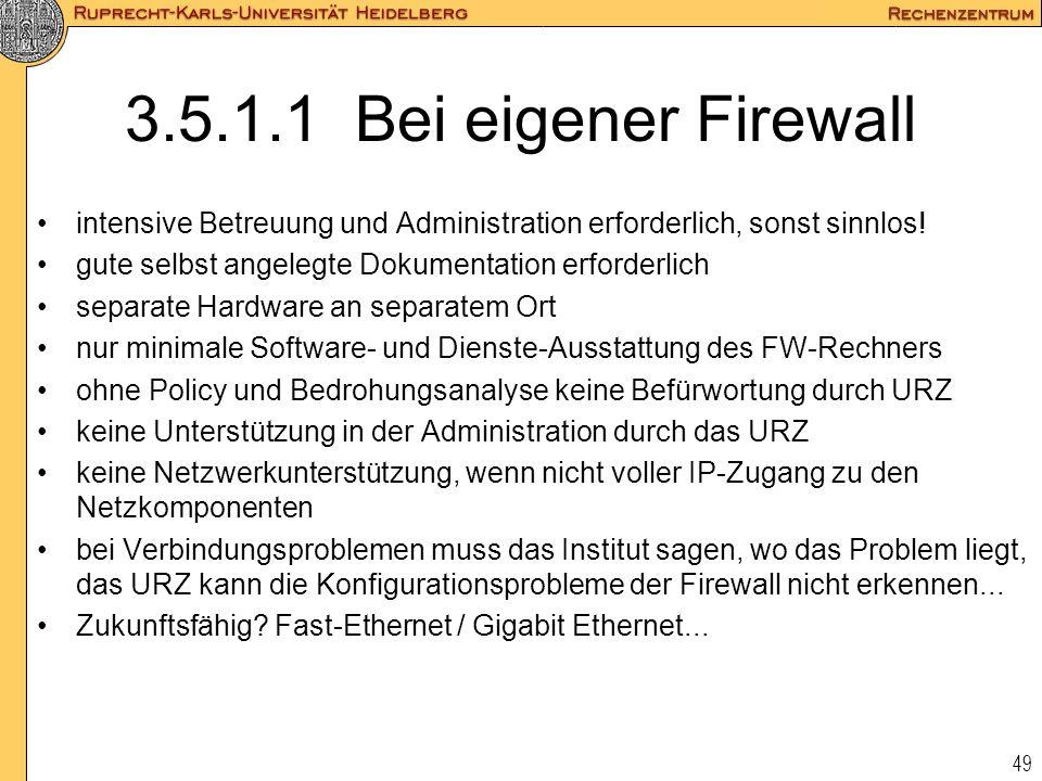 49 3.5.1.1 Bei eigener Firewall intensive Betreuung und Administration erforderlich, sonst sinnlos! gute selbst angelegte Dokumentation erforderlich s