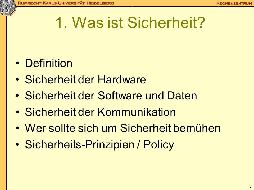 5 1. Was ist Sicherheit? Definition Sicherheit der Hardware Sicherheit der Software und Daten Sicherheit der Kommunikation Wer sollte sich um Sicherhe