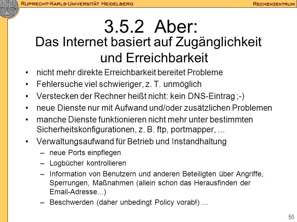 50 3.5.2 Aber: Das Internet basiert auf Zugänglichkeit und Erreichbarkeit nicht mehr direkte Erreichbarkeit bereitet Probleme Fehlersuche viel schwier