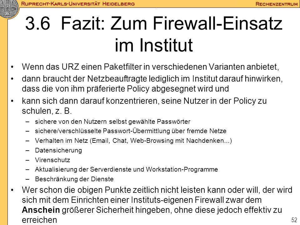 52 3.6 Fazit: Zum Firewall-Einsatz im Institut Wenn das URZ einen Paketfilter in verschiedenen Varianten anbietet, dann braucht der Netzbeauftragte le