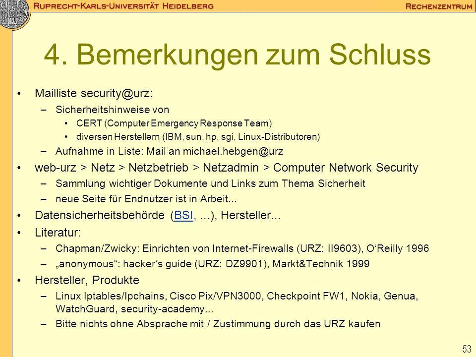 53 4. Bemerkungen zum Schluss Mailliste security@urz: –Sicherheitshinweise von CERT (Computer Emergency Response Team) diversen Herstellern (IBM, sun,