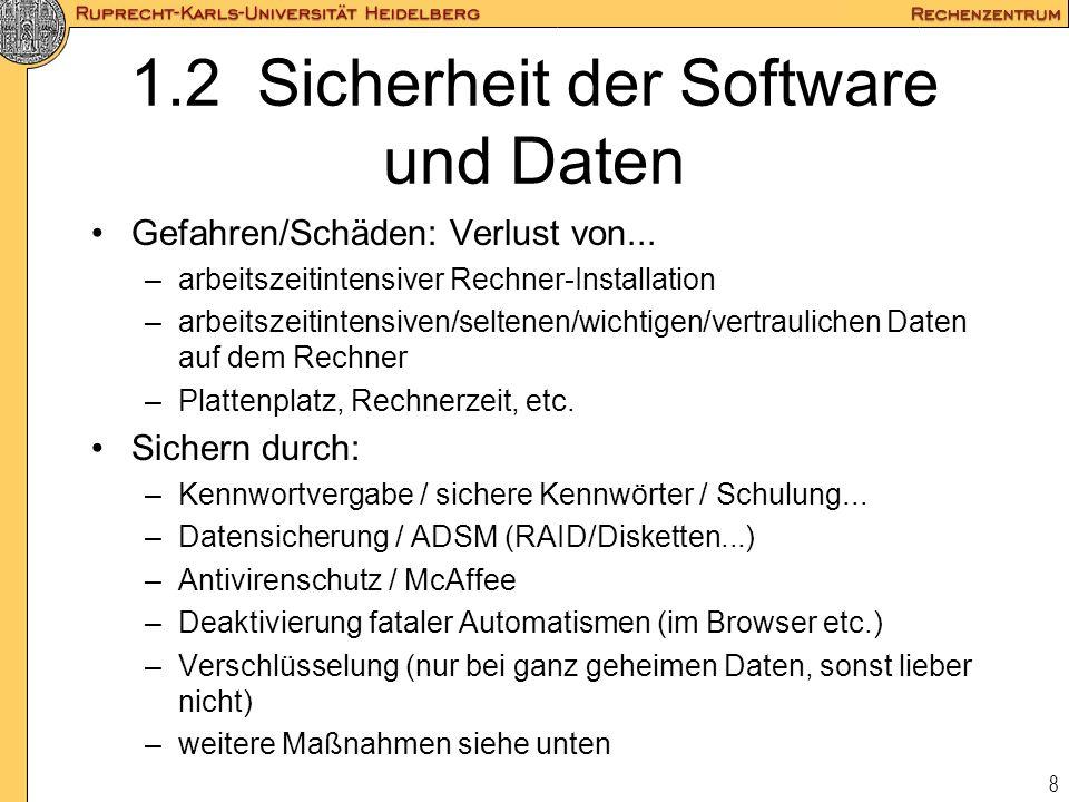 8 1.2 Sicherheit der Software und Daten Gefahren/Schäden: Verlust von... –arbeitszeitintensiver Rechner-Installation –arbeitszeitintensiven/seltenen/w