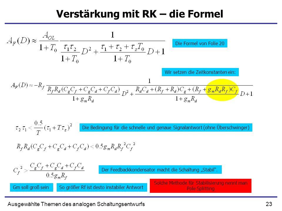 23Ausgewählte Themen des analogen Schaltungsentwurfs Verstärkung mit RK – die Formel Die Formel von Folie 20 Wir setzen die Zeitkonstanten ein: Die Be