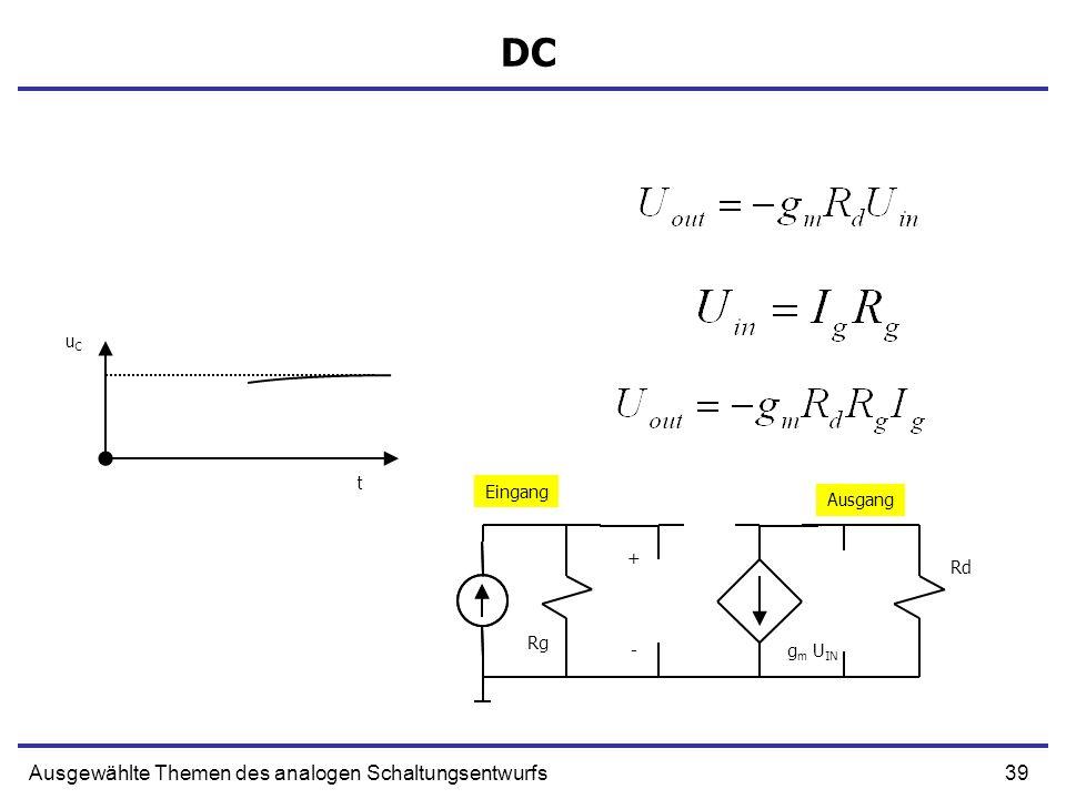 39Ausgewählte Themen des analogen Schaltungsentwurfs DC uCuC t + g m U IN Rd Rg - Eingang Ausgang