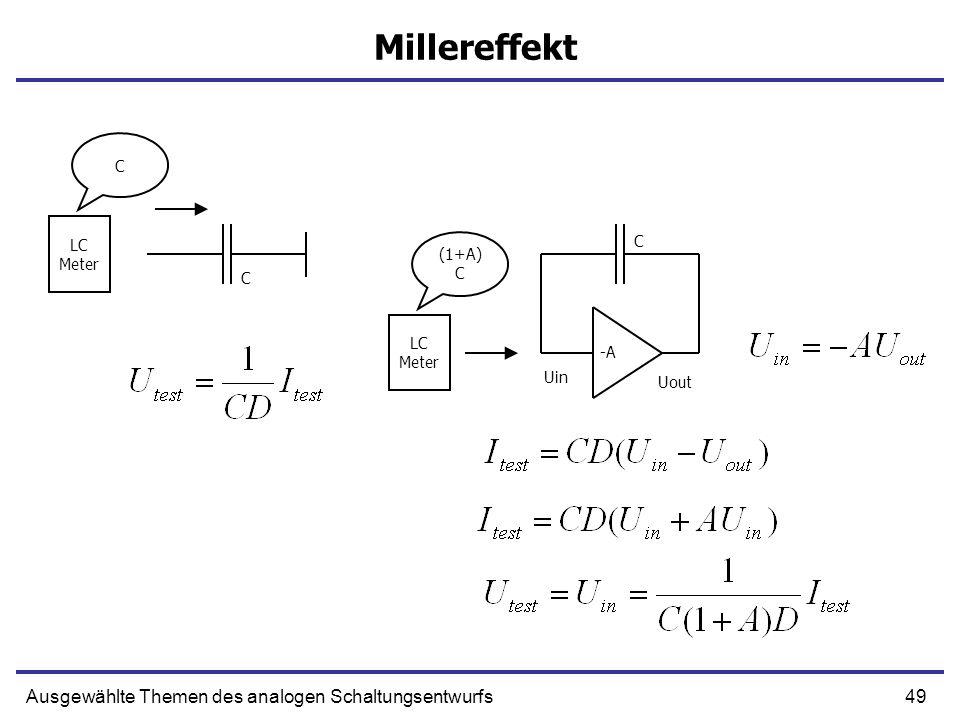 49Ausgewählte Themen des analogen Schaltungsentwurfs Millereffekt Uin Uout C LC Meter LC Meter -A C (1+A) C C