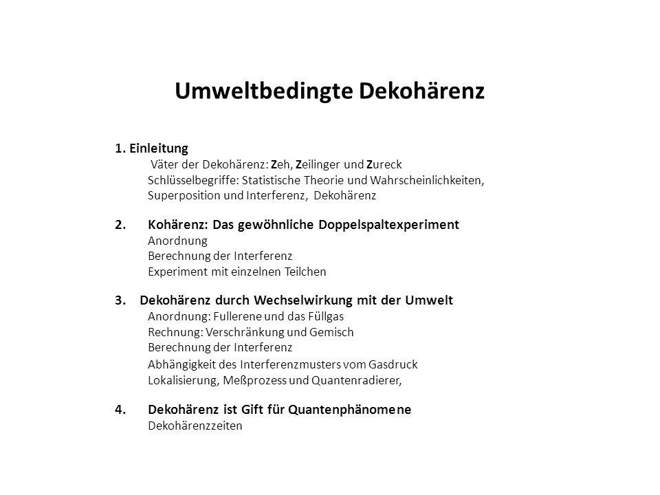Umweltbedingte Dekohärenz 1. Einleitung Väter der Dekohärenz: Zeh, Zeilinger und Zureck Schlüsselbegriffe: Statistische Theorie und Wahrscheinlichkeit
