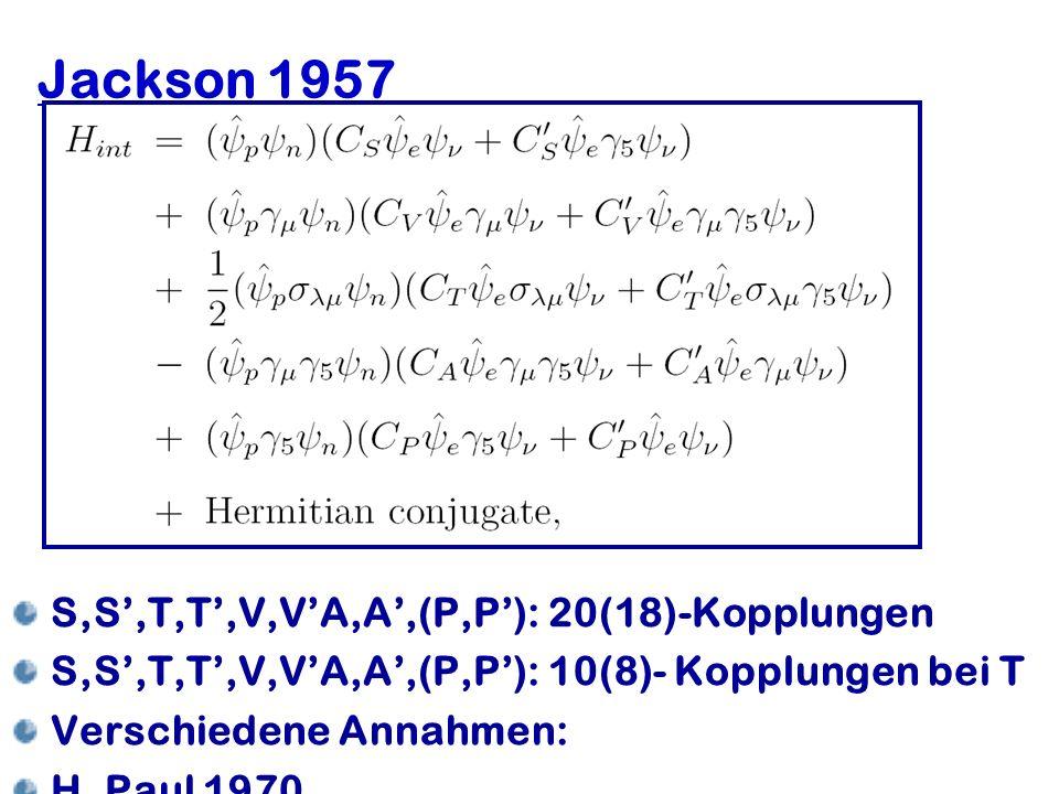 Hartmut Abele, University of Heidelberg 13 Jackson 1957 S,S,T,T,V,VA,A,(P,P): 20(18)-Kopplungen S,S,T,T,V,VA,A,(P,P): 10(8)- Kopplungen bei T Verschie