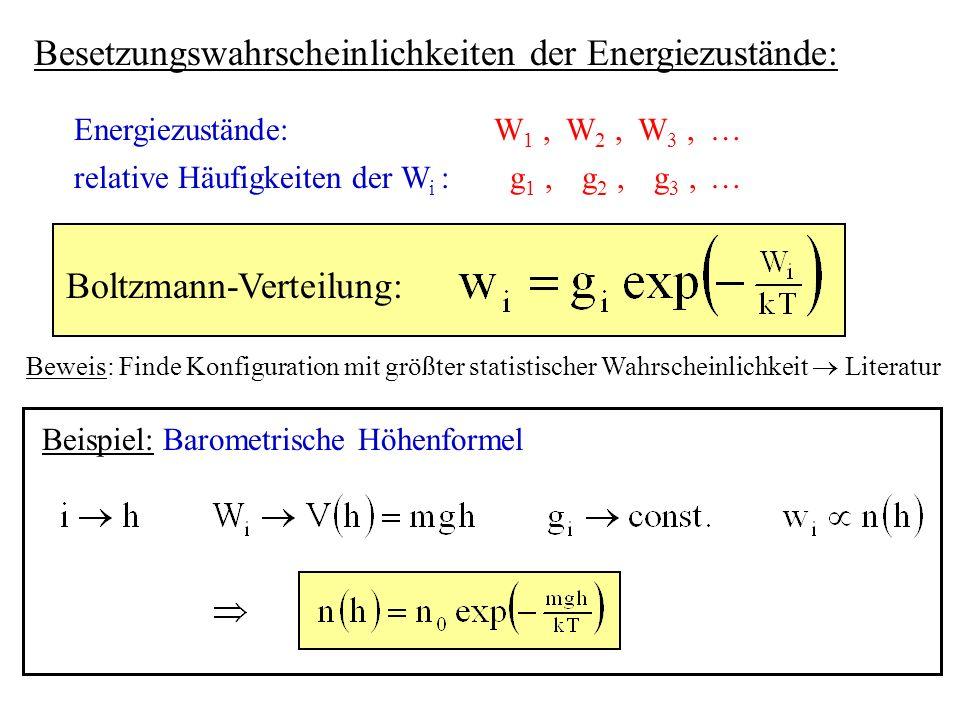 Besetzungswahrscheinlichkeiten der Energiezustände: Energiezustände:W 1,W 2,W 3, relative Häufigkeiten der W i : g 1, g 2, g 3, Boltzmann-Verteilung: