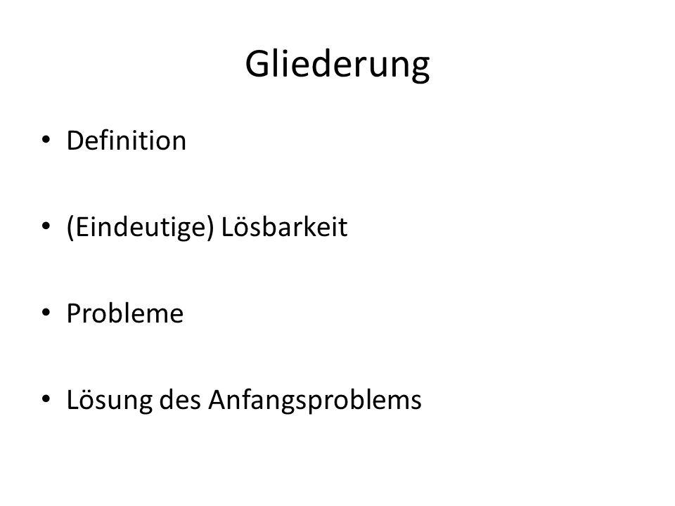 Gliederung Definition (Eindeutige) Lösbarkeit Probleme Lösung des Anfangsproblems