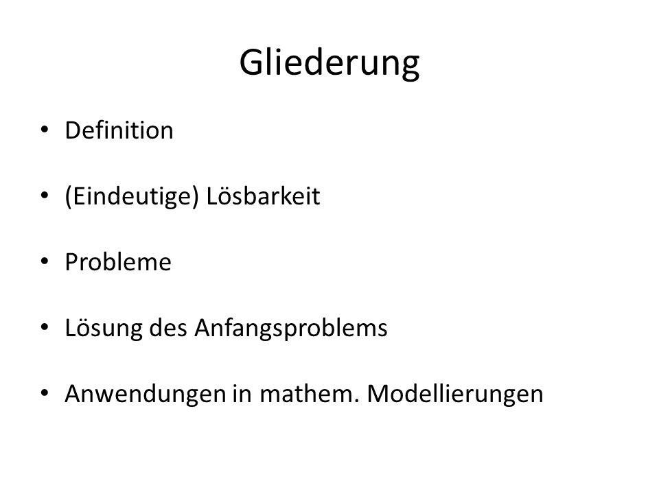 Gliederung Definition (Eindeutige) Lösbarkeit Probleme Lösung des Anfangsproblems Anwendungen in mathem.