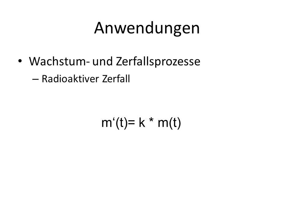 Anwendungen Wachstum- und Zerfallsprozesse – Radioaktiver Zerfall m(t)= k * m(t)