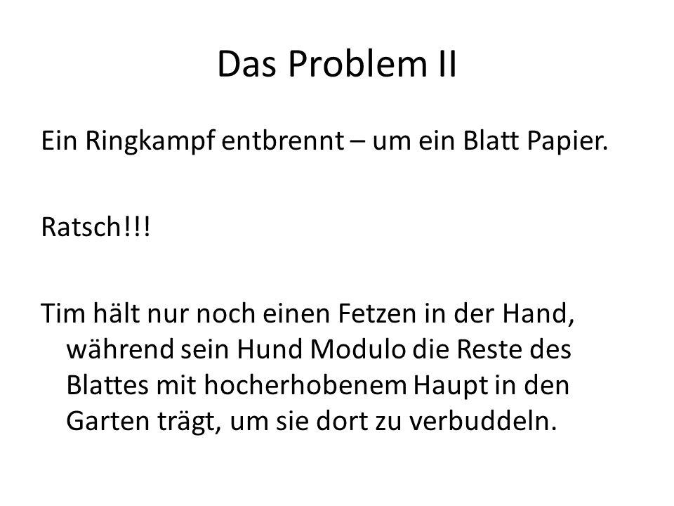 Das Problem II Ein Ringkampf entbrennt – um ein Blatt Papier.
