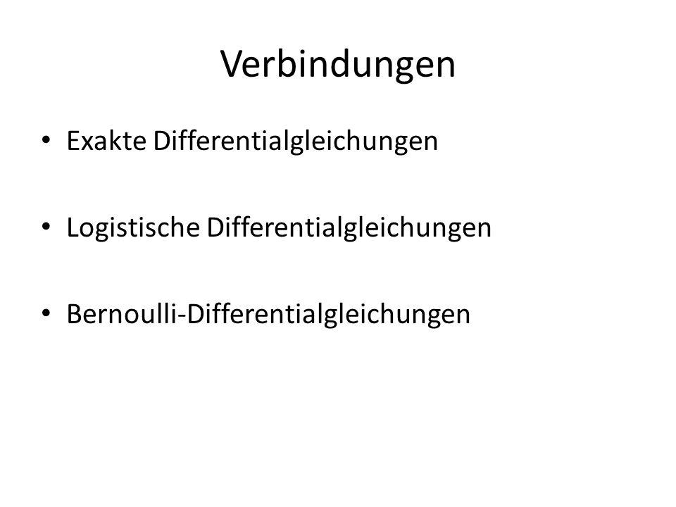Verbindungen Exakte Differentialgleichungen Logistische Differentialgleichungen Bernoulli-Differentialgleichungen