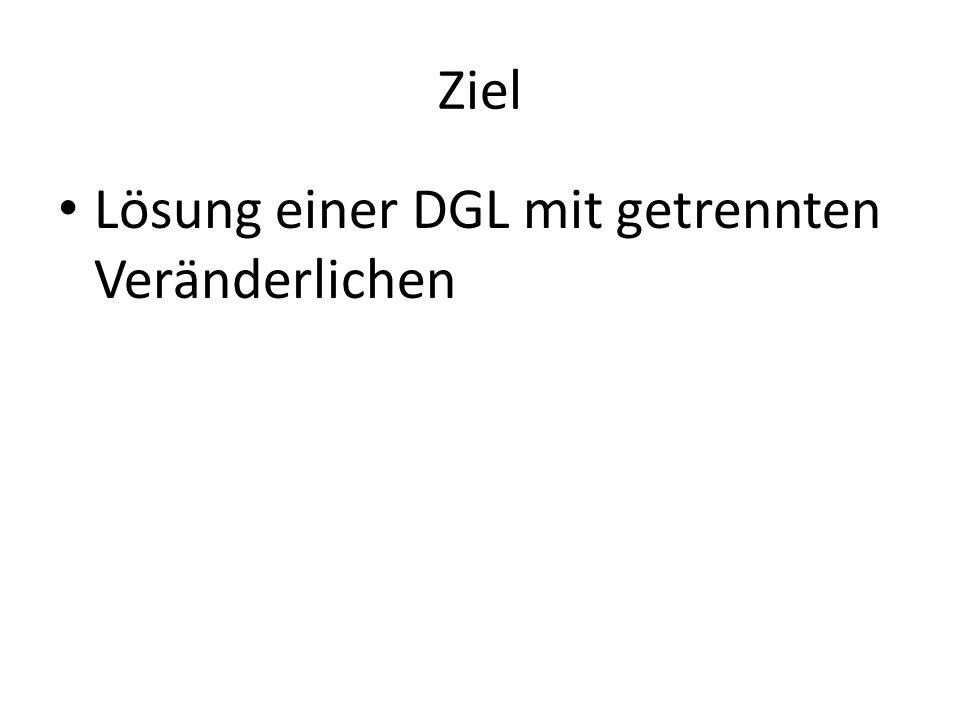Ziel Lösung einer DGL mit getrennten Veränderlichen