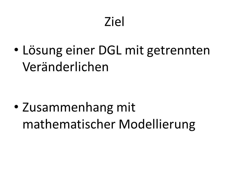 Ziel Lösung einer DGL mit getrennten Veränderlichen Zusammenhang mit mathematischer Modellierung