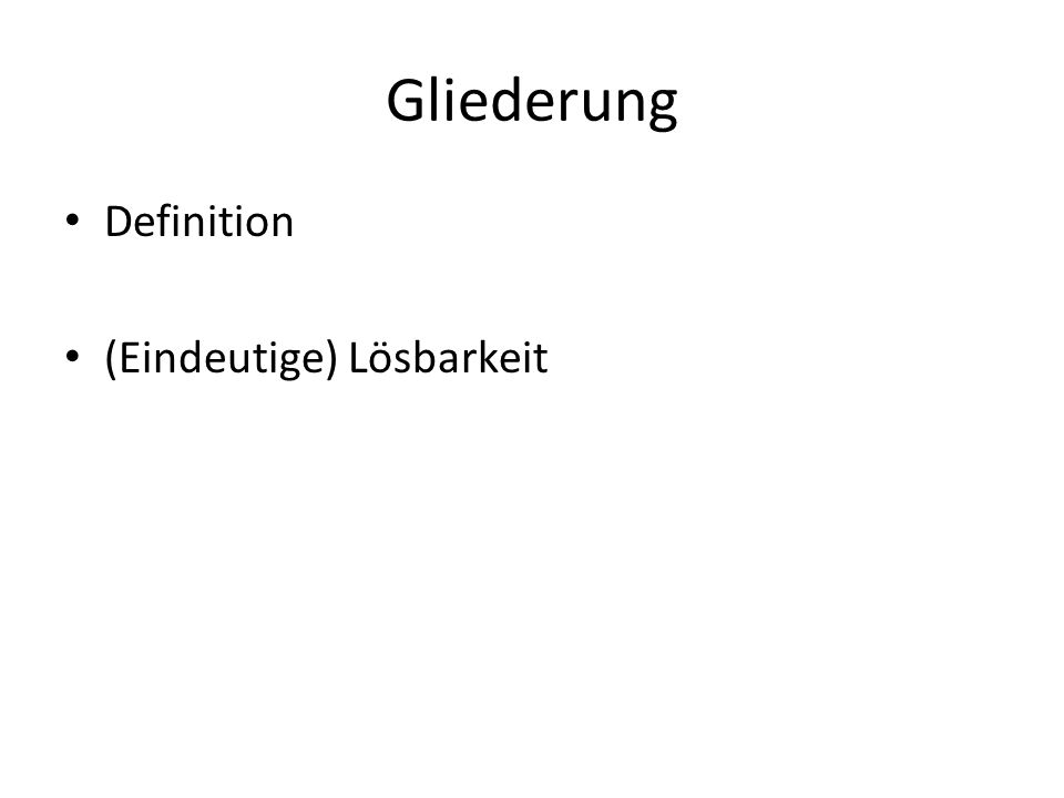 Gliederung Definition (Eindeutige) Lösbarkeit