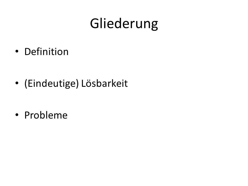 Gliederung Definition (Eindeutige) Lösbarkeit Probleme