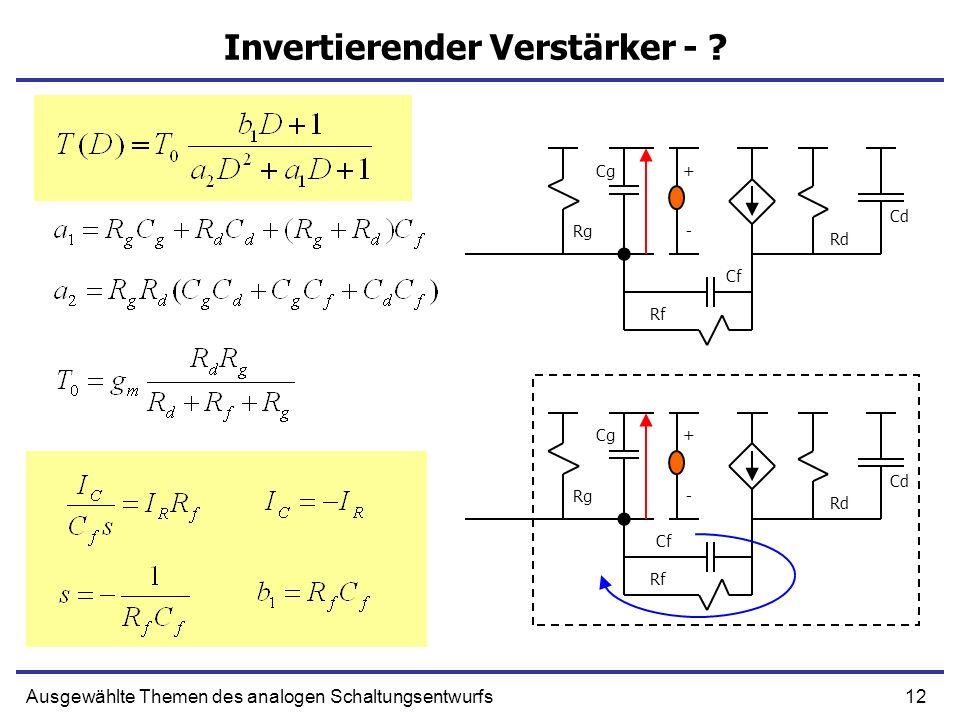 12Ausgewählte Themen des analogen Schaltungsentwurfs Invertierender Verstärker - ? + -Rg Rf Rd + -Rg Rf Rd Cd Cf Cg Cd Cf Cg