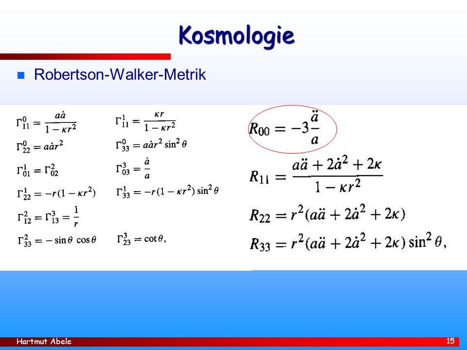 Hartmut Abele 15 Kosmologie n Robertson-Walker-Metrik