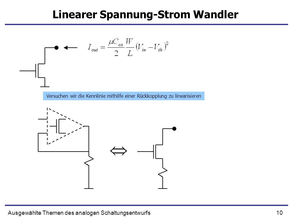 10Ausgewählte Themen des analogen Schaltungsentwurfs Linearer Spannung-Strom Wandler Versuchen wir die Kennlinie mithilfe einer Rückkopplung zu linear