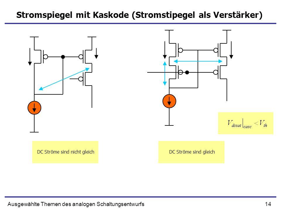 14Ausgewählte Themen des analogen Schaltungsentwurfs Stromspiegel mit Kaskode (Stromstipegel als Verstärker) DC Ströme sind nicht gleichDC Ströme sind