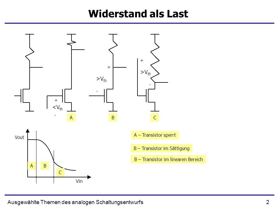 2Ausgewählte Themen des analogen Schaltungsentwurfs Widerstand als Last + >V th - + - + <V th AB C ABC A – Transistor sperrt B – Transistor im Sättigu