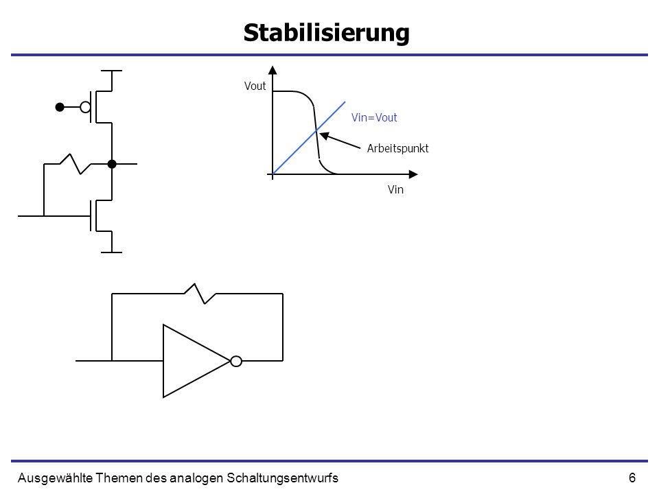 6Ausgewählte Themen des analogen Schaltungsentwurfs Stabilisierung Vin Vout Vin=Vout Arbeitspunkt