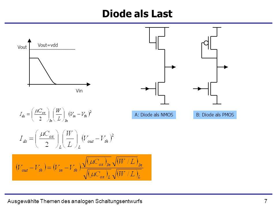 7Ausgewählte Themen des analogen Schaltungsentwurfs Diode als Last Vin Vout Vout=vdd A: Diode als NMOSB: Diode als PMOS