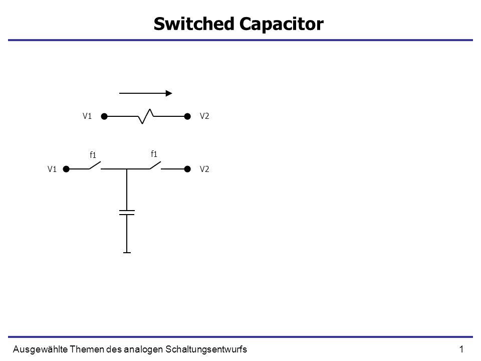 1Ausgewählte Themen des analogen Schaltungsentwurfs Switched Capacitor f1 V1V2 V1V2