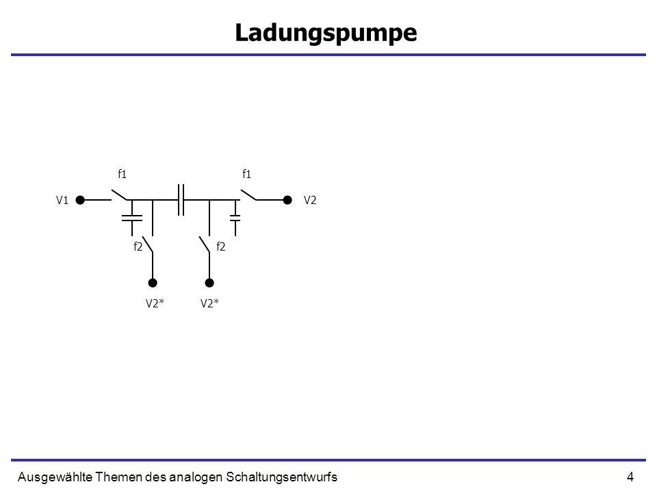 4Ausgewählte Themen des analogen Schaltungsentwurfs Ladungspumpe f1 f2 V1V2 V2*
