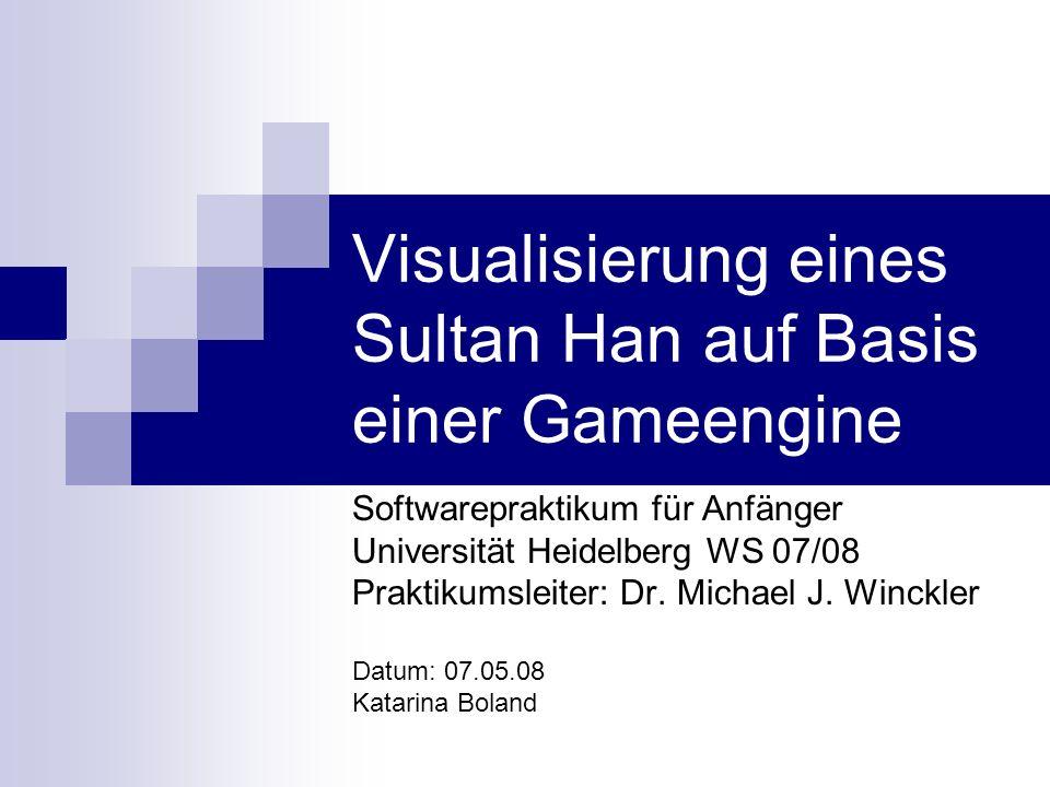 Visualisierung eines Sultan Han auf Basis einer Gameengine Softwarepraktikum für Anfänger Universität Heidelberg WS 07/08 Praktikumsleiter: Dr.