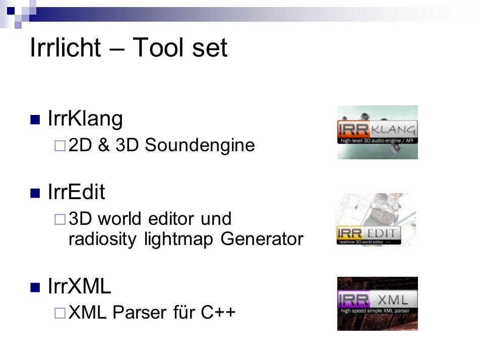 Irrlicht – Tool set IrrKlang 2D & 3D Soundengine IrrEdit 3D world editor und radiosity lightmap Generator IrrXML XML Parser für C++