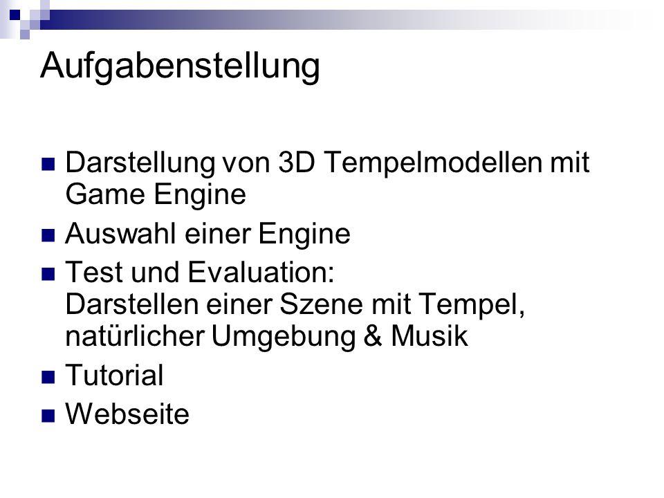 Aufgabenstellung Darstellung von 3D Tempelmodellen mit Game Engine Auswahl einer Engine Test und Evaluation: Darstellen einer Szene mit Tempel, natürlicher Umgebung & Musik Tutorial Webseite