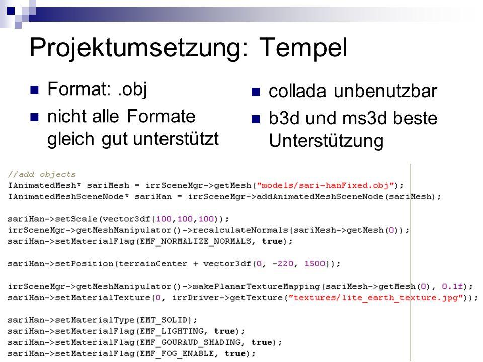 Projektumsetzung: Tempel Format:.obj nicht alle Formate gleich gut unterstützt collada unbenutzbar b3d und ms3d beste Unterstützung
