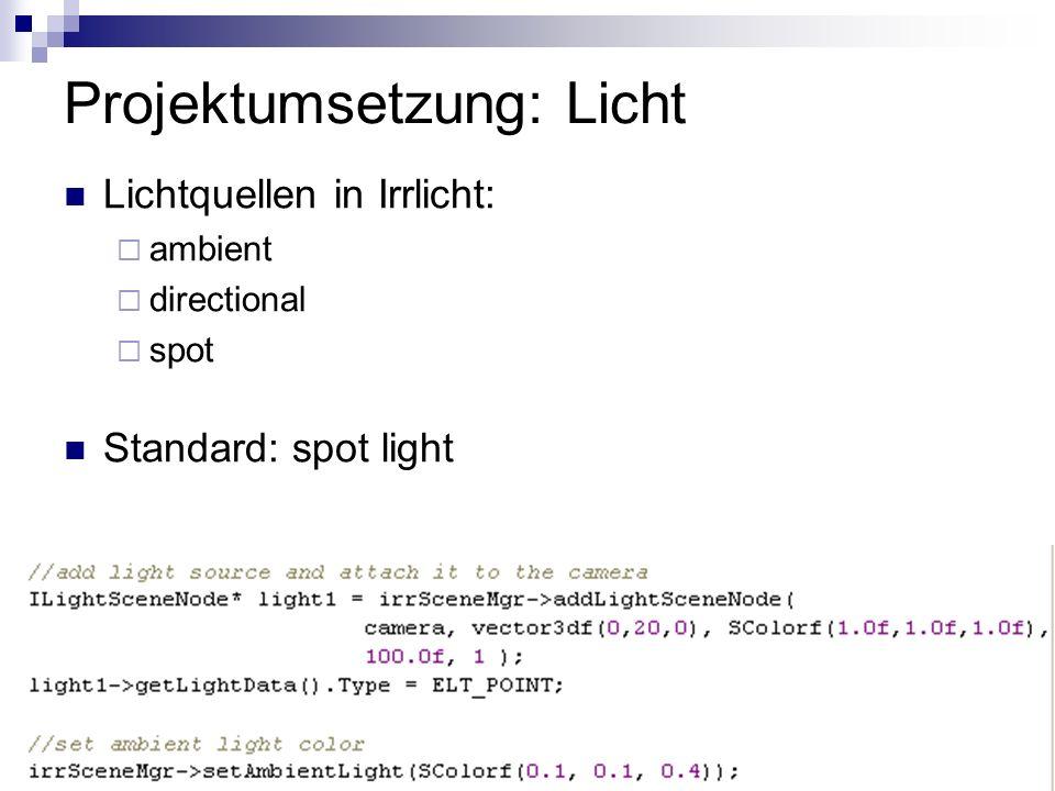 Projektumsetzung: Licht Lichtquellen in Irrlicht: ambient directional spot Standard: spot light