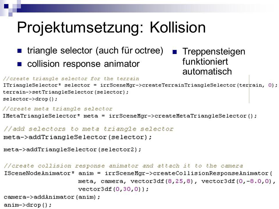 Projektumsetzung: Kollision triangle selector (auch für octree) collision response animator Treppensteigen funktioniert automatisch