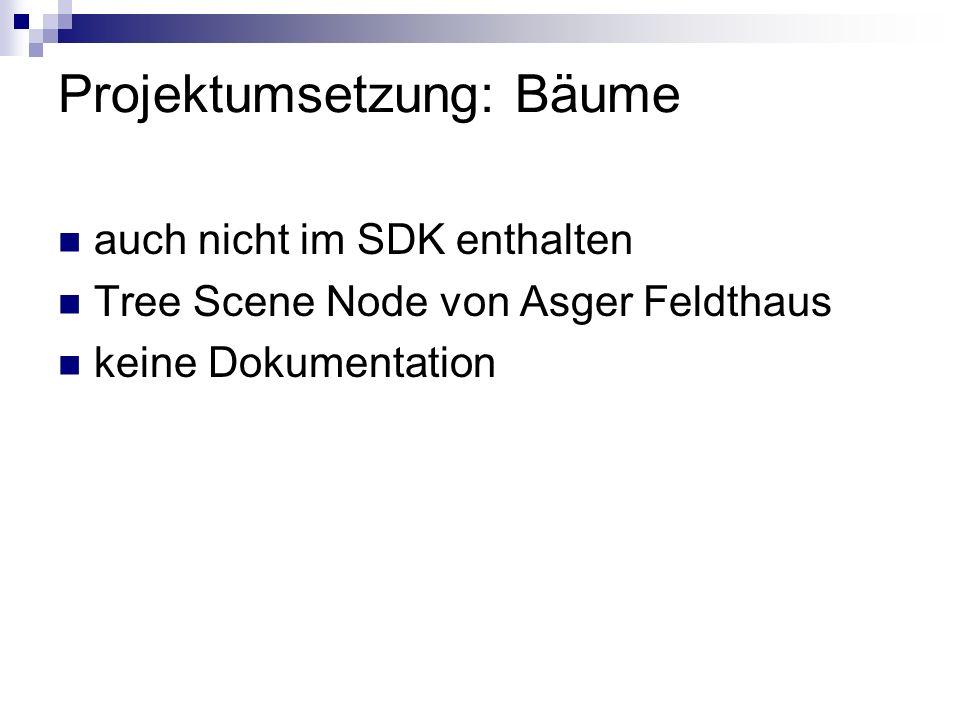 Projektumsetzung: Bäume auch nicht im SDK enthalten Tree Scene Node von Asger Feldthaus keine Dokumentation
