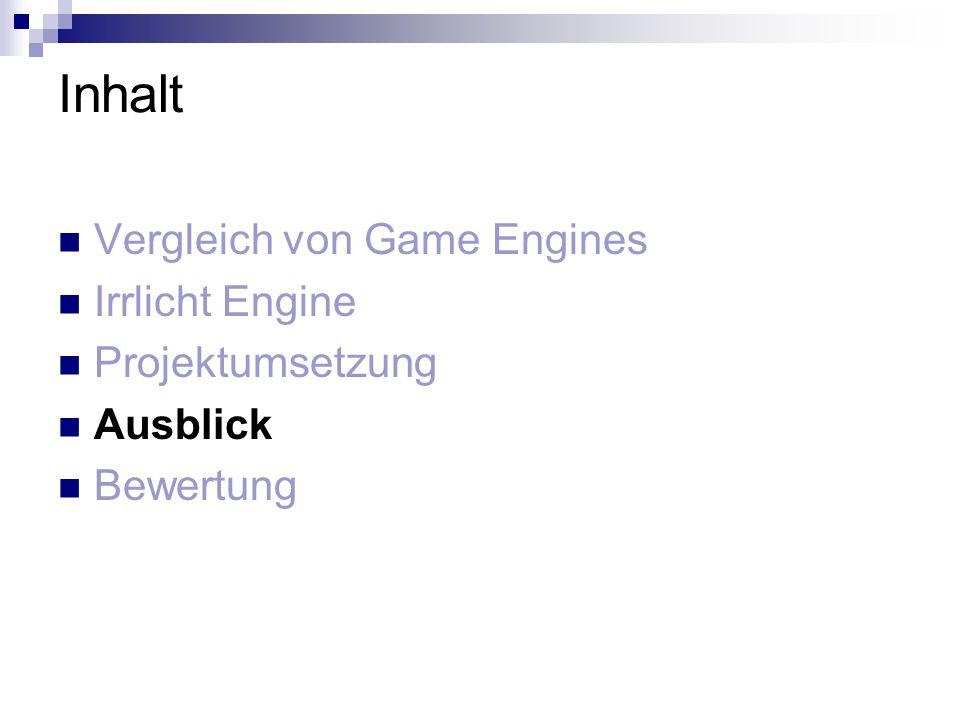 Inhalt Vergleich von Game Engines Irrlicht Engine Projektumsetzung Ausblick Bewertung