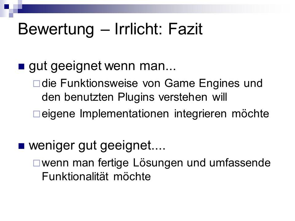 Bewertung – Irrlicht: Fazit gut geeignet wenn man... die Funktionsweise von Game Engines und den benutzten Plugins verstehen will eigene Implementatio