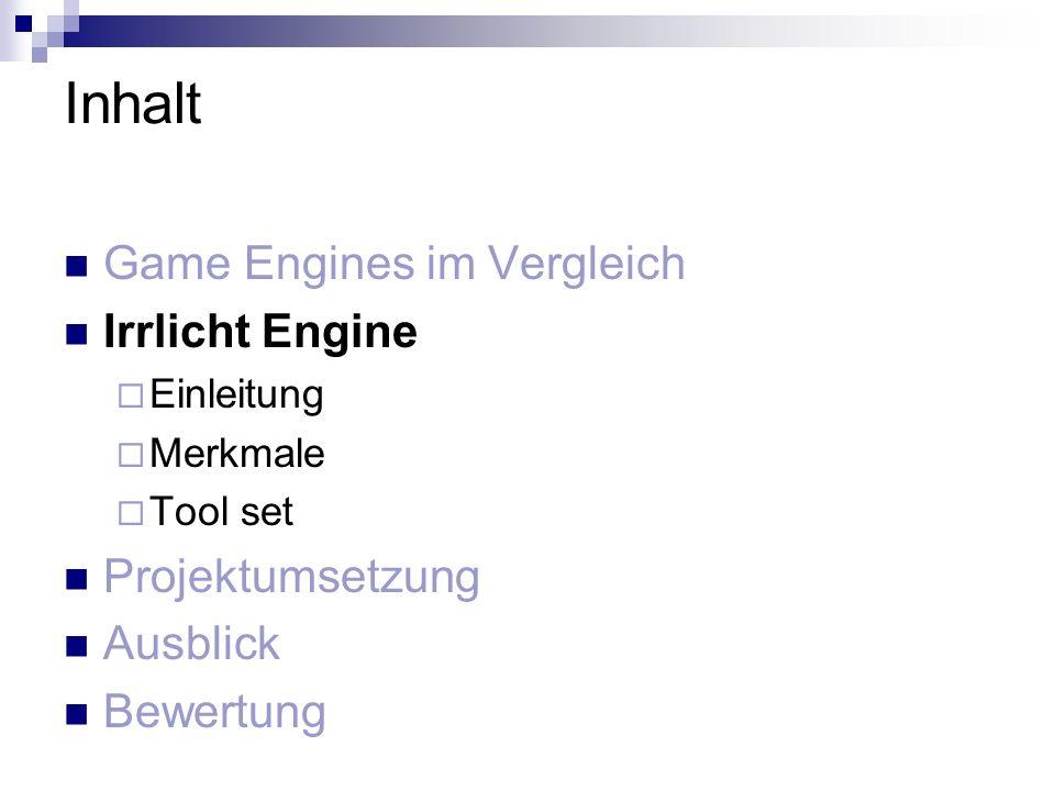 Inhalt Game Engines im Vergleich Irrlicht Engine Einleitung Merkmale Tool set Projektumsetzung Ausblick Bewertung