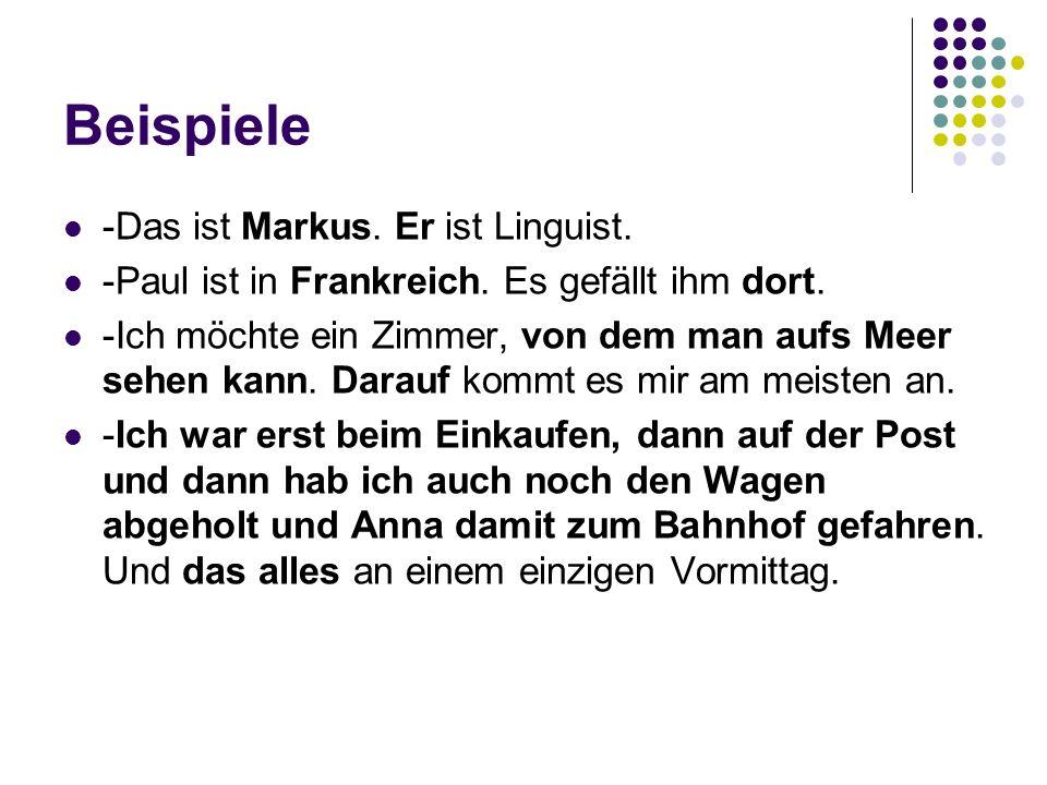 Beispiele -Das ist Markus.Er ist Linguist. -Paul ist in Frankreich.