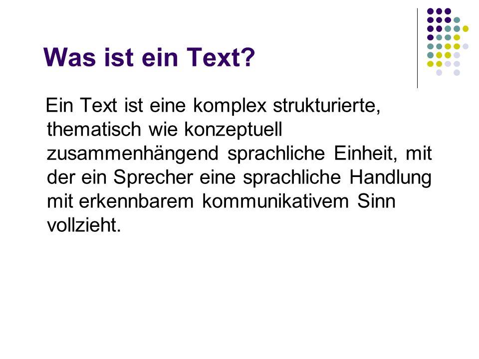 Was ist ein Text? Ein Text ist eine komplex strukturierte, thematisch wie konzeptuell zusammenhängend sprachliche Einheit, mit der ein Sprecher eine s