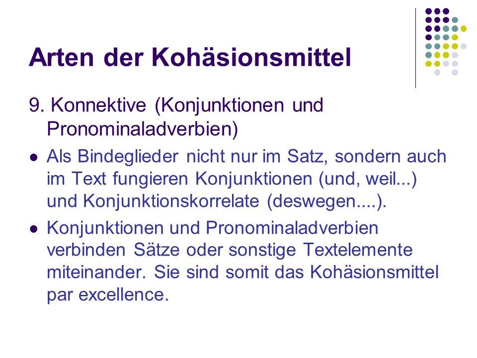 Arten der Kohäsionsmittel 9. Konnektive (Konjunktionen und Pronominaladverbien) Als Bindeglieder nicht nur im Satz, sondern auch im Text fungieren Kon