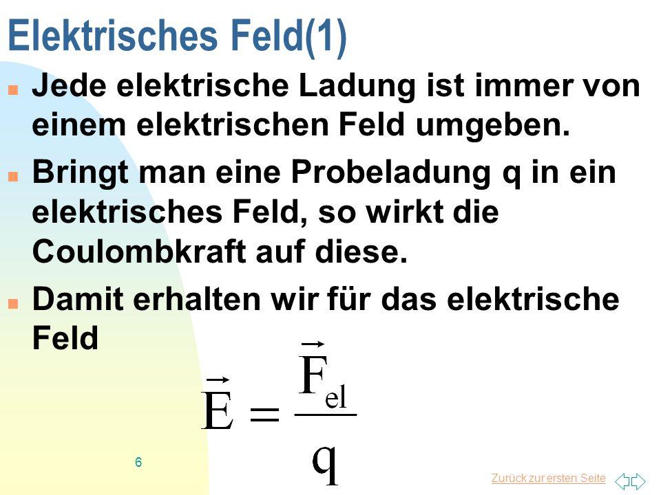 Zurück zur ersten Seite 7 Elektrisches Feld (2) Das elektrische Feld einer Punktladung: [E] = N/As = V/m Die Richtung des Feldvektors zeigt in die Richtung in die sich eine positive Probeladung bewegen würde.