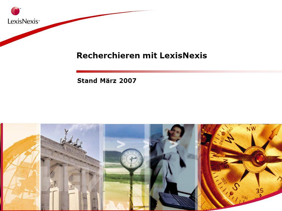 > Recherchieren mit LexisNexis Stand März 2007