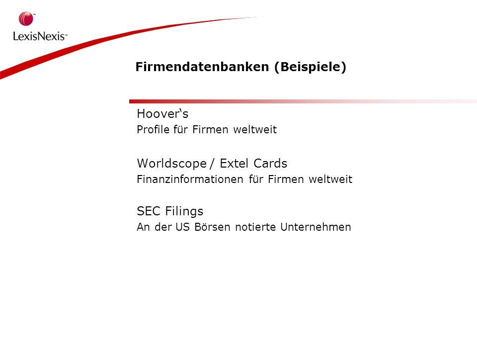 Firmendatenbanken (Beispiele) Hoovers Profile für Firmen weltweit Worldscope / Extel Cards Finanzinformationen für Firmen weltweit SEC Filings An der US Börsen notierte Unternehmen