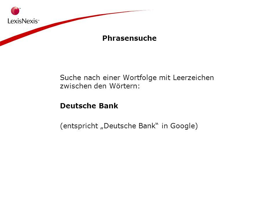 Phrasensuche Suche nach einer Wortfolge mit Leerzeichen zwischen den Wörtern: Deutsche Bank (entspricht Deutsche Bank in Google)