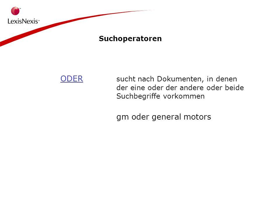 Suchoperatoren ODER sucht nach Dokumenten, in denen der eine oder der andere oder beide Suchbegriffe vorkommen gm oder general motors