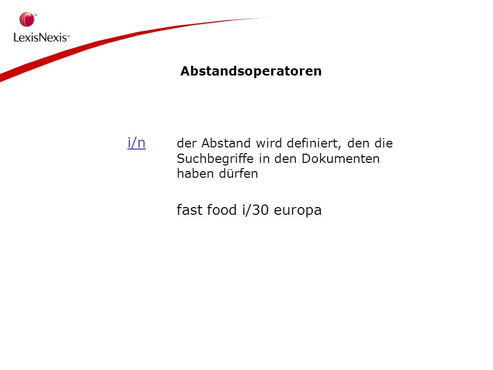 Abstandsoperatoren i/n der Abstand wird definiert, den die Suchbegriffe in den Dokumenten haben dürfen fast food i/30 europa